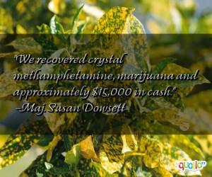 We recovered crystal methamphetamine , marijuana and approximately $ ...