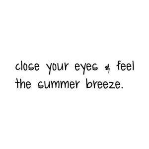 eyes and feel the summer breeze #summer #quotes +++For more quotes ...