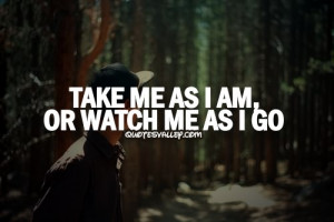 Take Me As I Am, Or Watch As I Go