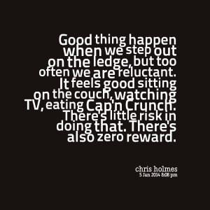 Quotes Picture: good thing happen when we step out on the ledge, but ...