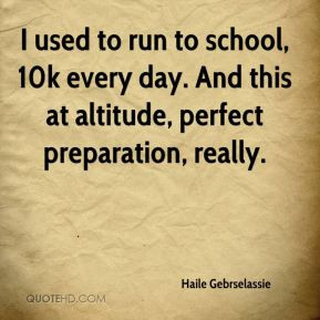 Haile Gebrselassie - I used to run to school, 10k every day. And this ...