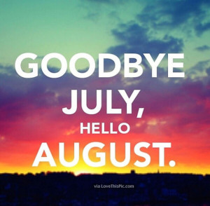 Goodbye July Hello August Quote