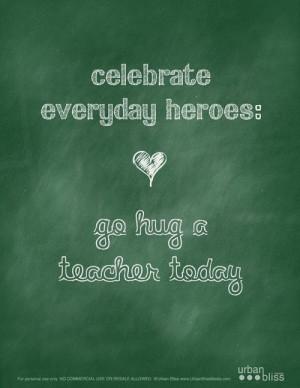 Celebrate everyday heroes: go hug a teacher today