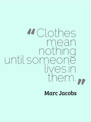 Marc Jacobs Quote :-)