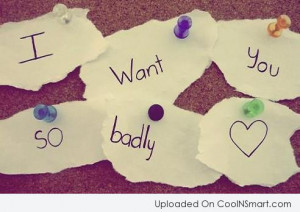 Missing You Quote: I want you so badly.