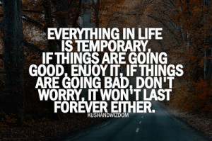 Everything In Life Is Temporary.