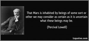 That Mars is inhabited by beings of some sort or other we may consider ...