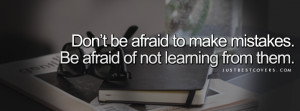 ... To Make Mistakes, Be Afraid Of Not Learning From Them - Mistake Quote
