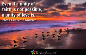 Even if a unity of faith is not possible, a unity of love is.