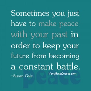Sometimes you just have to make peace with your past in order to keep ...