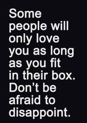 Some-people-will-only-love-you-as-long-as-you-fit-in-their-box.-Dont ...