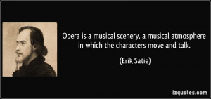 Opera is a musical scenery, a musical atmosphere in which the ...