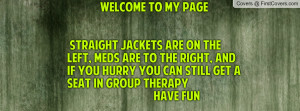 WELCOME TO MY PAGE STRAIGHT JACKETS ARE ON THE LEFT, MEDS ARE TO THE ...