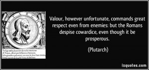 Valour, however unfortunate, commands great respect even from enemies ...
