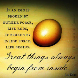 If an egg is broken by outside force life ends