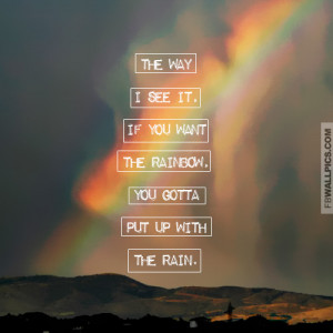 Putting Up With The Rain For The Rainbow Inspiring Success Quote ...