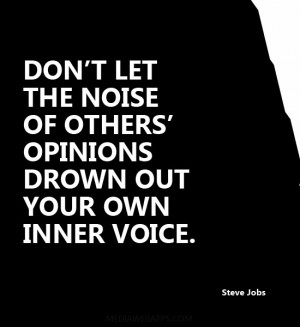 Don't let the noise of others' opinions drown out your own inner voice ...