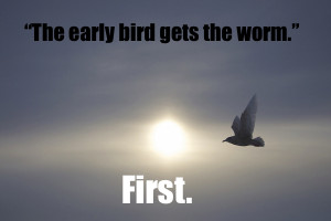 3FThe+early+bird+catches+the+worm.%3F.jpg
