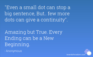 ... continuity. Amazing but True. Every Ending can be a New Beginning
