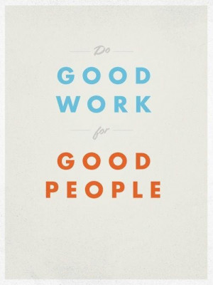 Do good work for good people