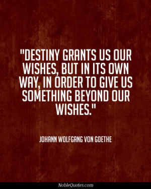 Destiny grants us our wishes, but in its own way, in order to give us ...