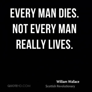 william-wallace-revolutionary-quote-every-man-dies-not-every-man.jpg