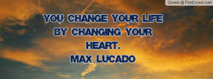 max lucado quotes you change your life by changing your heart max ...