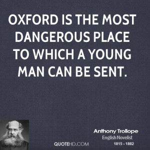 Oxford is the most dangerous place to which a young man can be sent.