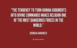 The tendency to turn human judgments into divine commands makes ...