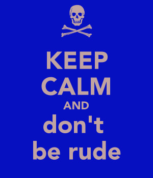 keep-calm-and-don-t-be-rude-3.png