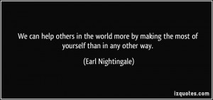 ... making the most of yourself than in any other way. - Earl Nightingale