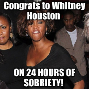 Whitney Crack Meme quot Congrats to Whitney Houston ON 24 HOURS OF