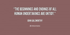 quote-John-Galsworthy-the-beginnings-and-endings-of-all-human-15418 ...