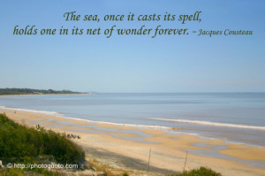 The sea, once it casts its spell, holds one in its net of wonder ...
