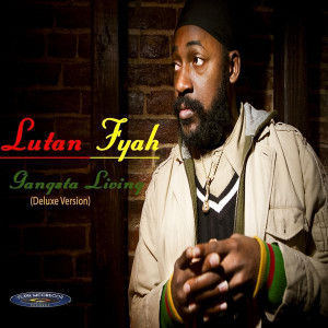 ... Musiques du monde > Lutan Fyah > Gangsta Living (Deluxe Version