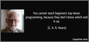 You cannot teach beginners top-down programming, because they don't ...