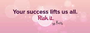 Your success lifts us all. Risk it. -Kris Carr Quote #kriscarr # ...
