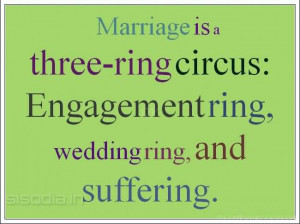 ... is a three ring circus: Engagement ring, wedding ring and suffering