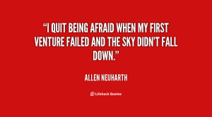 quit being afraid when my first venture failed and the sky didn't ...
