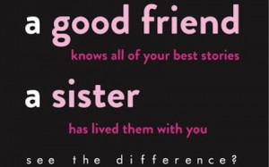 sister has lived them with you sister picture quotes