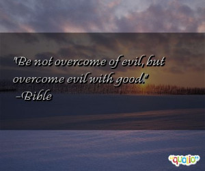 Be not overcome of evil , but overcome evil with good .