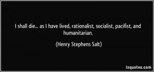 ... , socialist, pacifist, and humanitarian. - Henry Stephens Salt