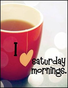 Saturday morning tea...well...every morning...and a/noon...and evening ...