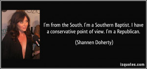 from the South. I'm a Southern Baptist. I have a conservative ...