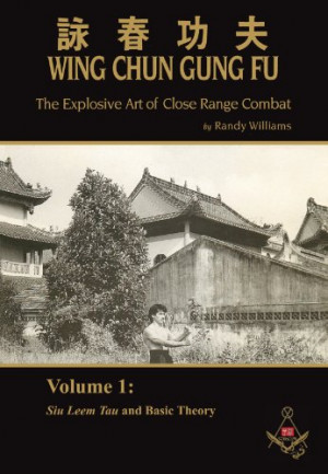 Randy Williams Wing Chun Gung Fu The Explosive Art Of Close Range ...