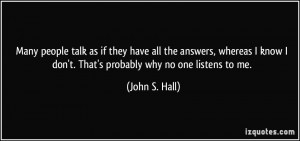 Many people talk as if they have all the answers, whereas I know I don ...