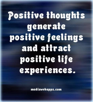 Positive thoughts generate...