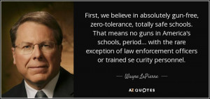 First, we believe in absolutely gun-free, zero-tolerance, totally safe ...