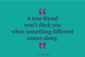 ... you as soon as something else comes along | friendship quote | Ms Moem
