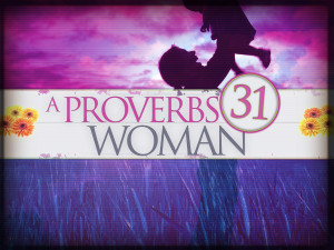 ... women have looked to the noble or virtuous kjv woman of proverbs 31 as